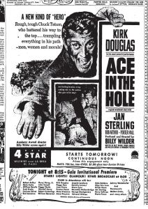 """Ace in the Hole"" 4 Star Theatre premiere advertisement, 1951. The Billy Wilder directed film stars Kirk Douglas as a cynical, disgraced reporter who stops at nothing to try to regain a job on a major newspaper."